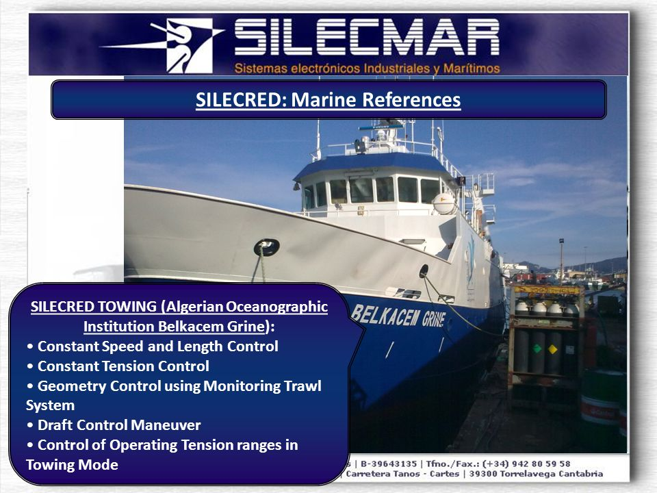 SILECRED TOWING (Algerian Oceanographic Institution Belkacem Grine): Constant Speed and Length Control Constant Tension Control Geometry Control using Monitoring Trawl System Draft Control Maneuver Control of Operating Tension ranges in Towing Mode