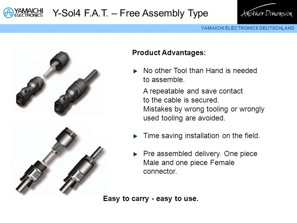 YAMAICHI ELECTRONICS DEUTSCHLAND Y-Sol4 F.A.T. – Free Assembly Type Product Advantages: No other Tool than Hand is needed to assemble. A repeatable an