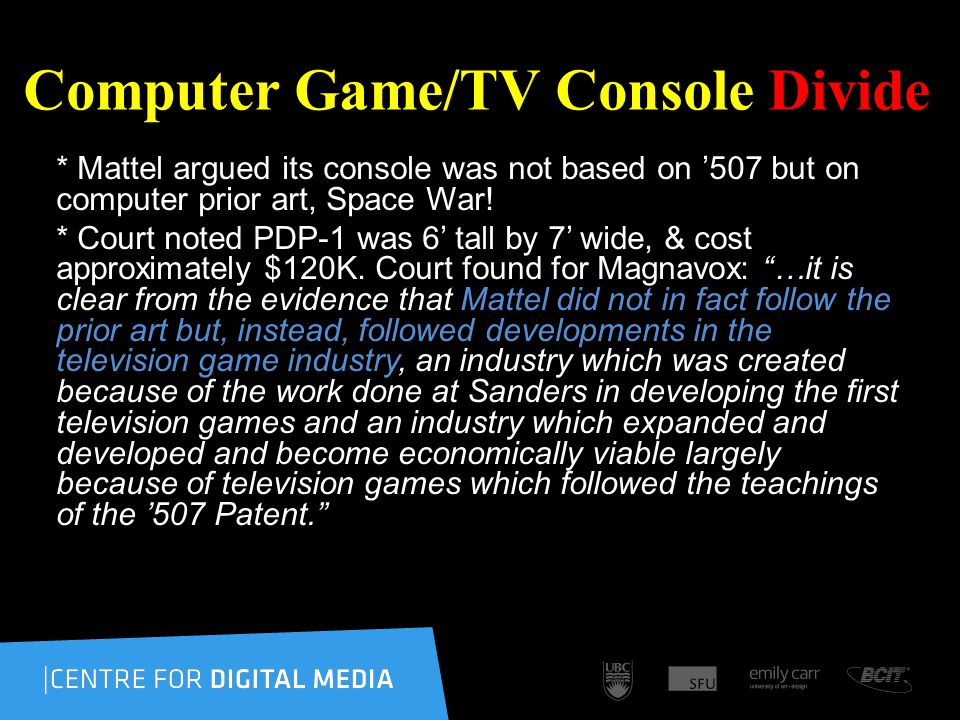 Computer Game/TV Console Divide * Mattel argued its console was not based on 507 but on computer prior art, Space War.
