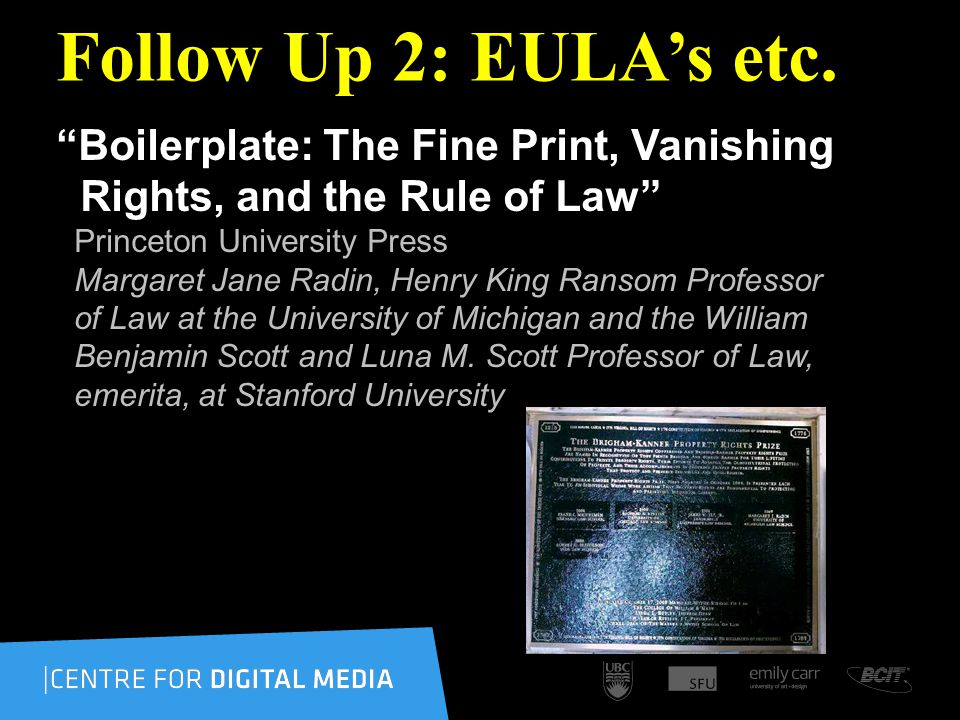 Follow Up 2: EULAs etc. Boilerplate: The Fine Print, Vanishing Rights, and the Rule of Law Princeton University Press Margaret Jane Radin, Henry King