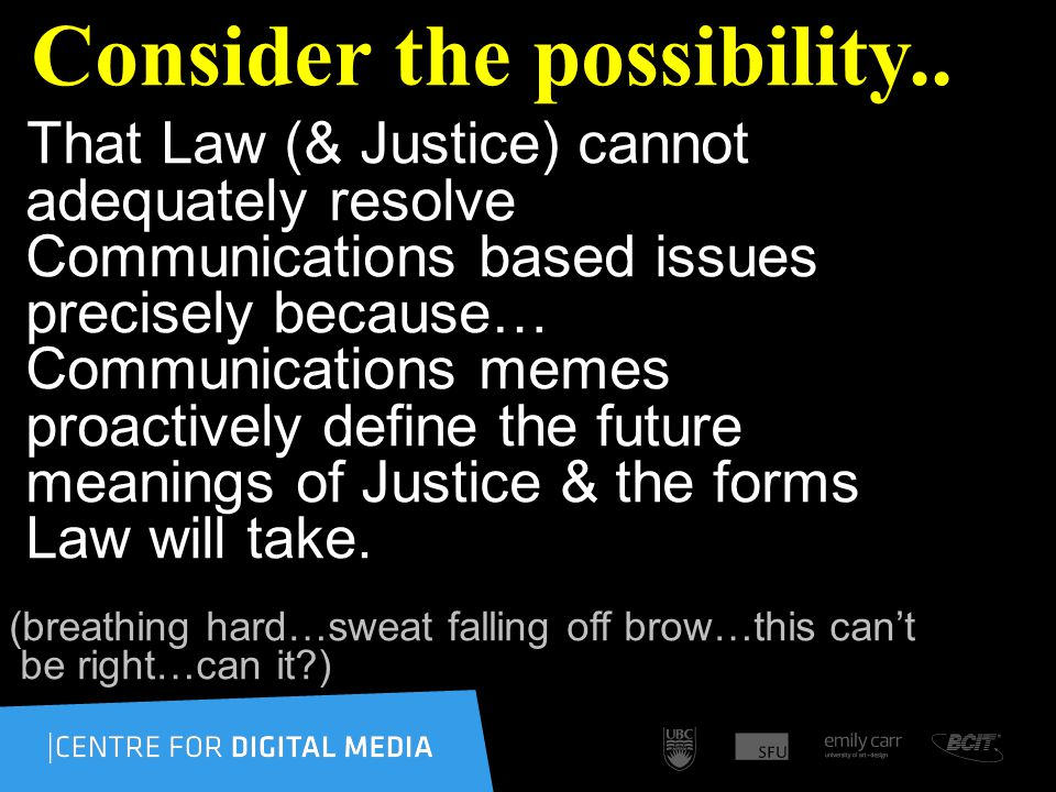 More Bravely Concepts of law & justice do not shape communications technologies nearly as much as they are shaped by the memes and meanings arising from those technologies.