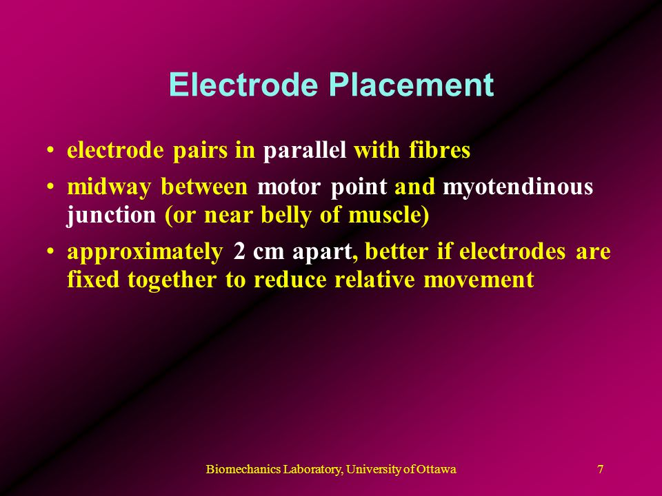 Biomechanics Laboratory, University of Ottawa8 Surface Electrode Placement motor point frequency spectra strongest EMG best myotendinous junctions