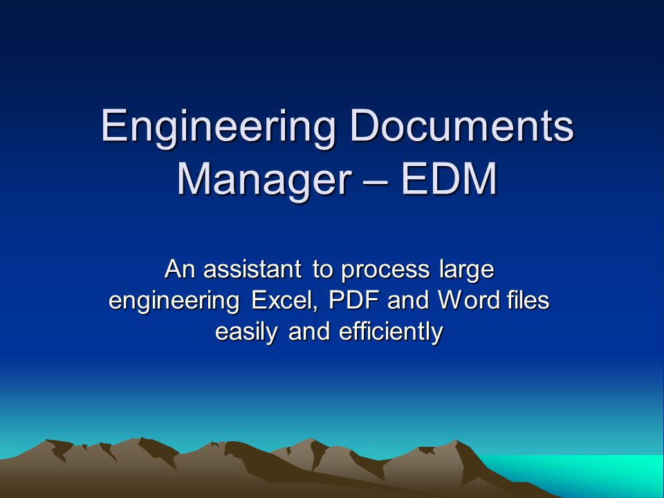 Engineering Documents Manager – EDM An assistant to process large engineering Excel, PDF and Word files easily and efficiently