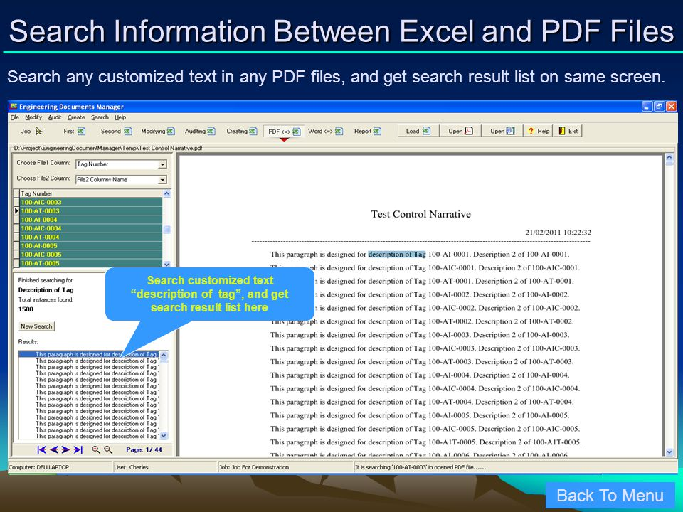 Search Information Between Excel and PDF Files Search any customized text in any PDF files, and get search result list on same screen. Back To Menu Se