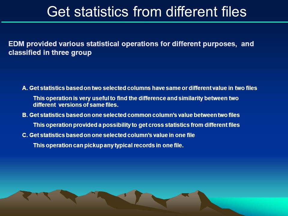 EDM provided various statistical operations for different purposes, and classified in three group Get statistics from different files A. Get statistic