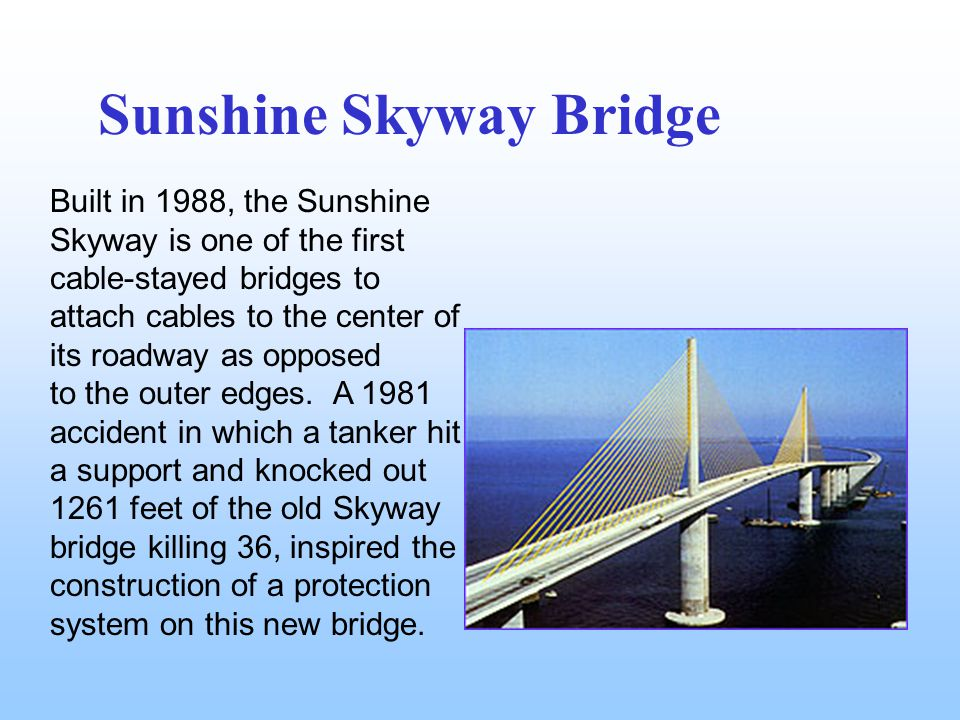 Built in 1988, the Sunshine Skyway is one of the first cable-stayed bridges to attach cables to the center of its roadway as opposed to the outer edges.