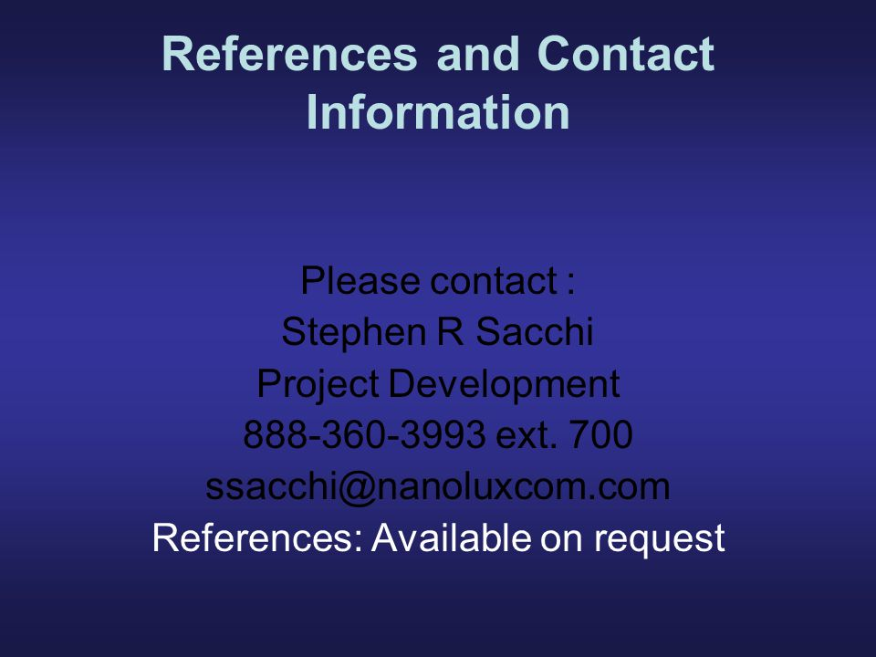 References and Contact Information Please contact : Stephen R Sacchi Project Development 888-360-3993 ext.