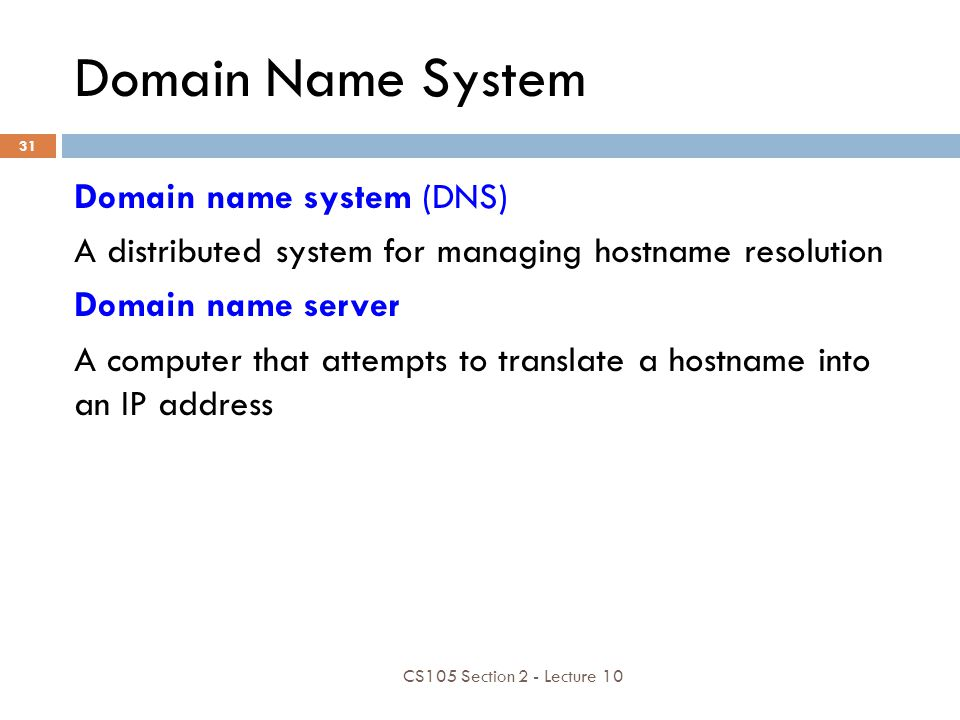Domain Name System Domain name system (DNS) A distributed system for managing hostname resolution Domain name server A computer that attempts to trans