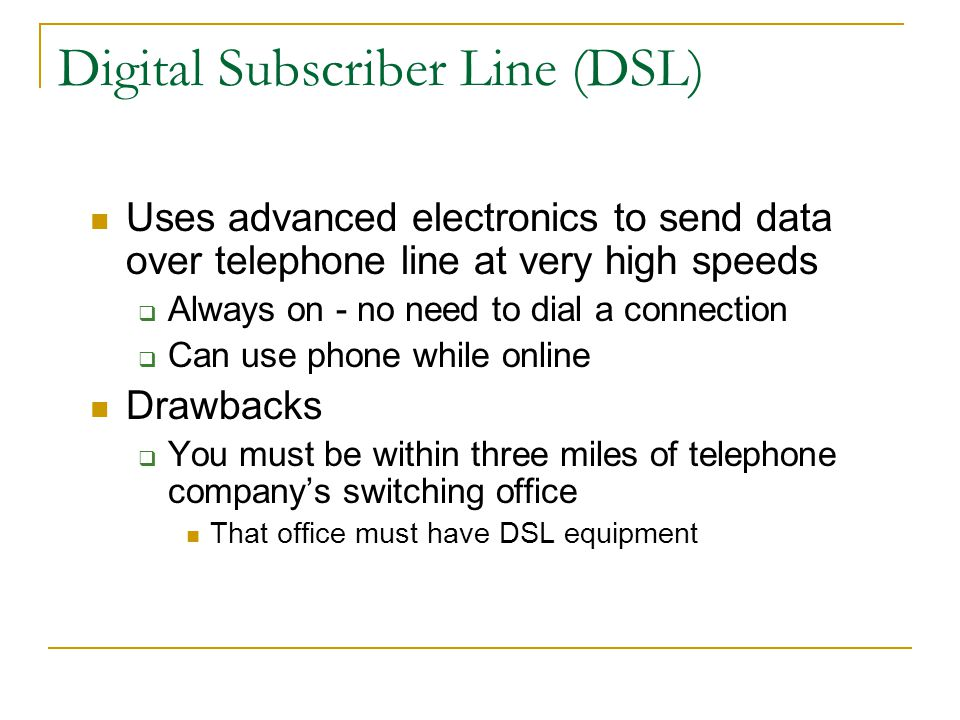 Integrated Systems Digital Network (ISDN) Special type of telephone circuit Can move data at 128,000 bps Includes two phone lines, so you can talk on