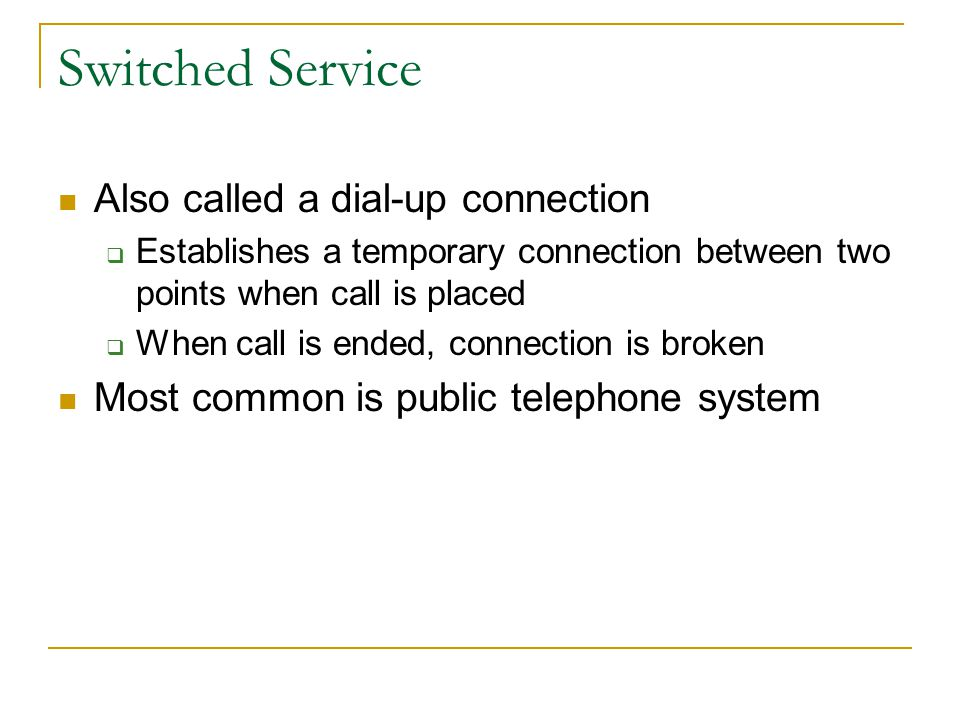 Communications Services Provided by common carriers Companies licensed by FCC to provide these services Two general categories Switched Dedicated