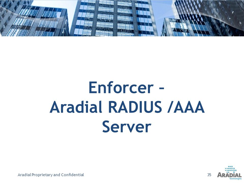 Enforcer – Aradial RADIUS /AAA Server Aradial Proprietary and Confidential35