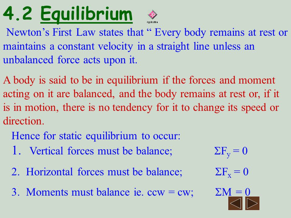 4.2 Equilibrium Newtons First Law states that Every body remains at rest or maintains a constant velocity in a straight line unless an unbalanced force acts upon it.