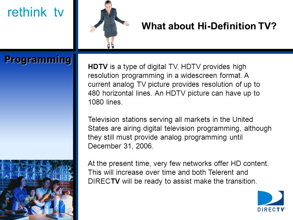 rethink tv What about Hi-Definition TV. HDTV is a type of digital TV.