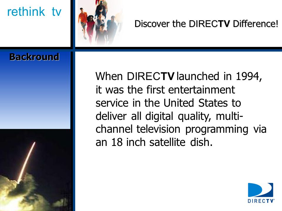 rethink tv Discover the DIRECTV Difference.