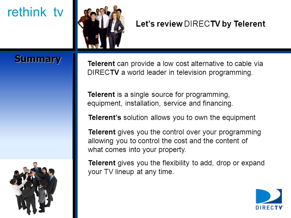 rethink tv Lets review DIRECTV by Telerent Telerent can provide a low cost alternative to cable via DIRECTV a world leader in television programming.