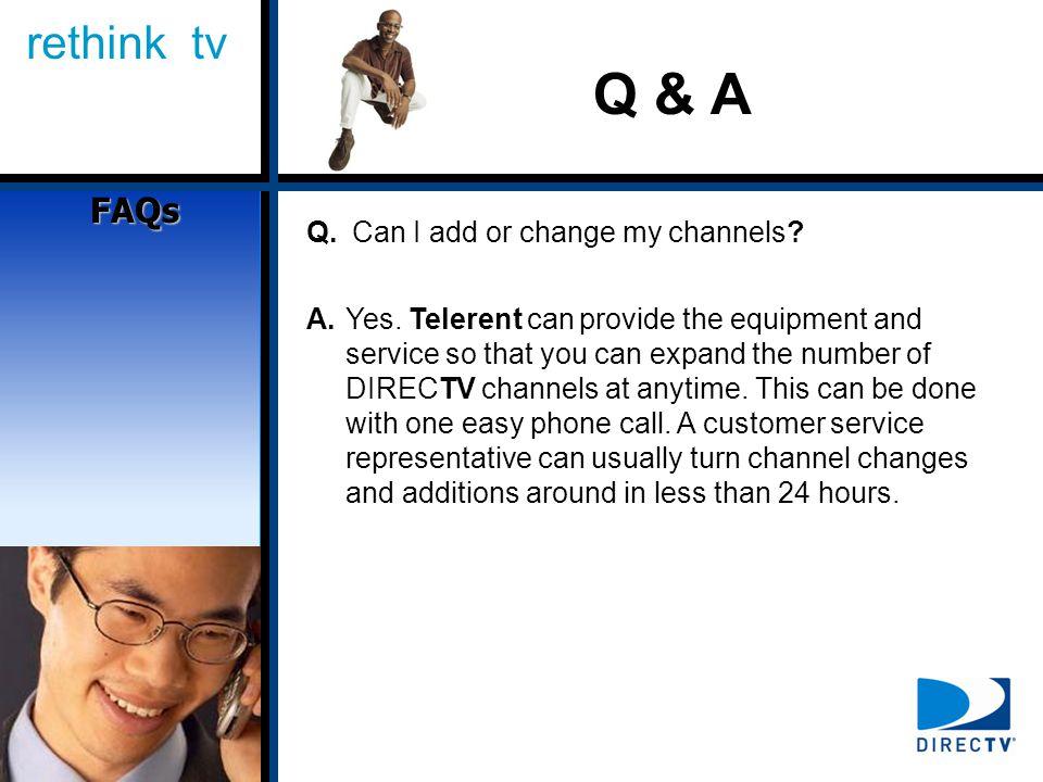 rethink tv Q & A Q. Can I add or change my channels.