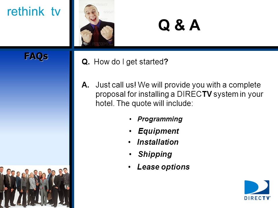 rethink tv Q. How do I get started. A.Just call us.
