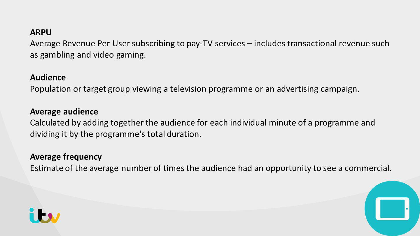 ARPU Average Revenue Per User subscribing to pay-TV services – includes transactional revenue such as gambling and video gaming.