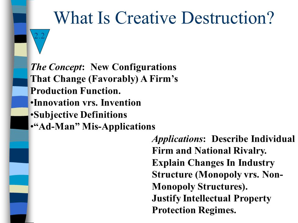 What Is Creative Destruction? 2.2 The Concept: New Configurations That Change (Favorably) A Firms Production Function. Innovation vrs. Invention Subje