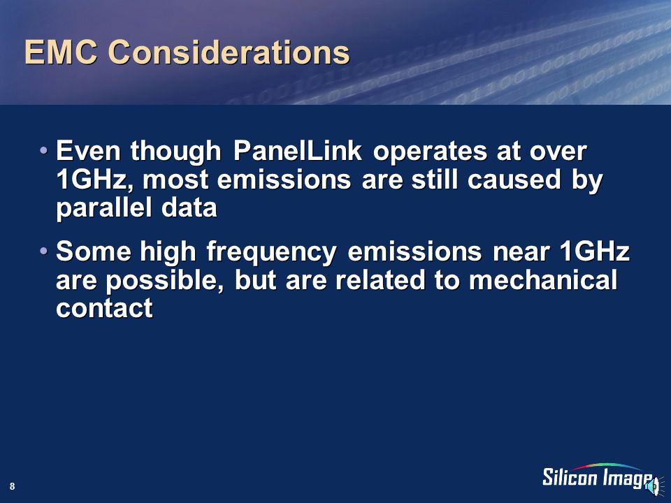 8 EMC Considerations Even though PanelLink operates at over 1GHz, most emissions are still caused by parallel data Some high frequency emissions near 1GHz are possible, but are related to mechanical contact Even though PanelLink operates at over 1GHz, most emissions are still caused by parallel data Some high frequency emissions near 1GHz are possible, but are related to mechanical contact