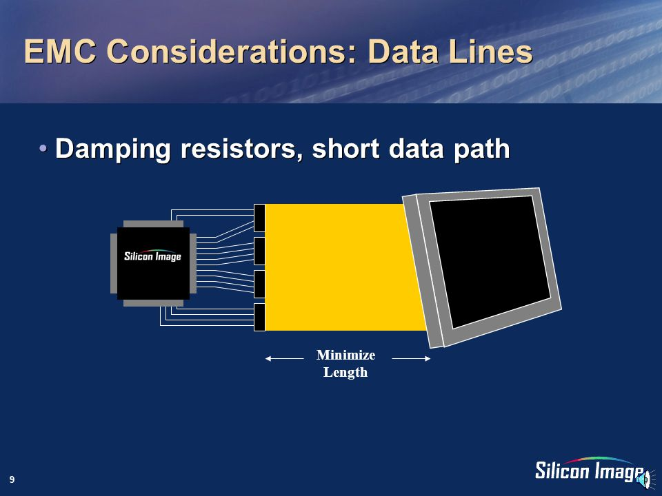 8 EMC Considerations Even though PanelLink operates at over 1GHz, most emissions are still caused by parallel data Some high frequency emissions near