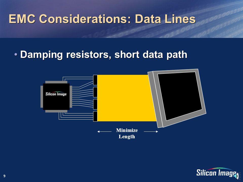 9 EMC Considerations: Data Lines Damping resistors, short data path Minimize Length