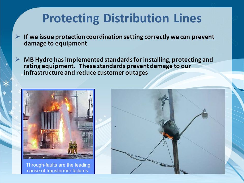 Protecting Distribution Lines If we issue protection coordination setting correctly we can prevent damage to equipment MB Hydro has implemented standa