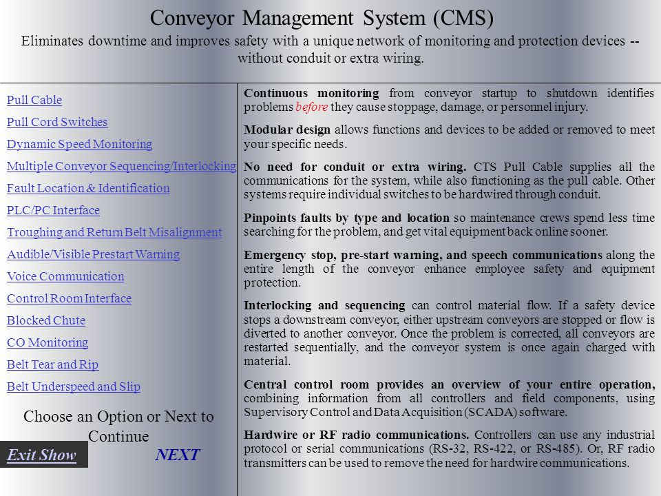 Conveyor Management System (CMS) Eliminates downtime and improves safety with a unique network of monitoring and protection devices -- without conduit or extra wiring.