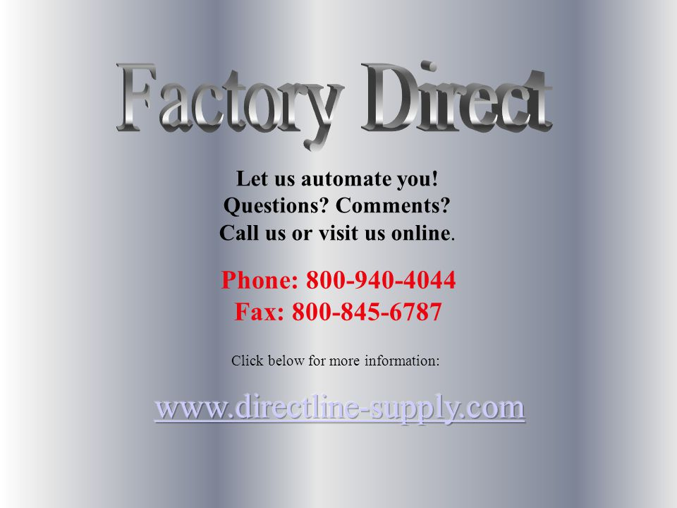 Phone: 800-940-4044 Fax: 800-845-6787 Click below for more information: Let us automate you.