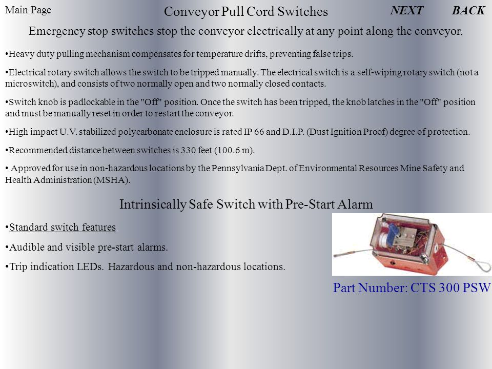 NEXT Conveyor Pull Cord Switches Emergency stop switches stop the conveyor electrically at any point along the conveyor.