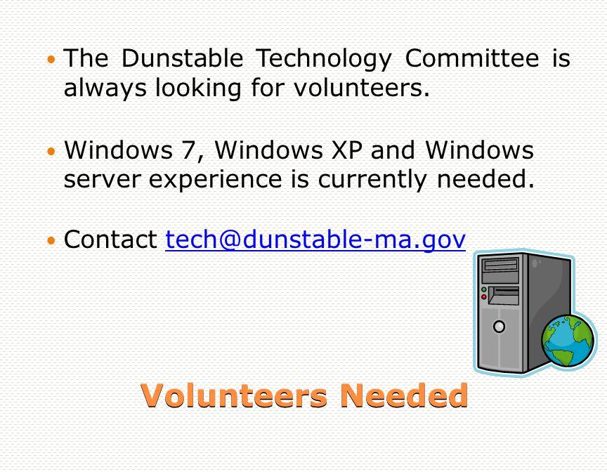 Volunteers Needed The Dunstable Technology Committee is always looking for volunteers.