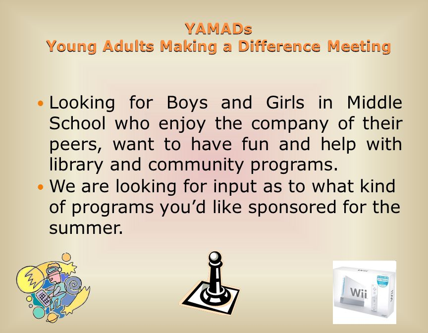 YAMADs Young Adults Making a Difference Meeting Looking for Boys and Girls in Middle School who enjoy the company of their peers, want to have fun and help with library and community programs.