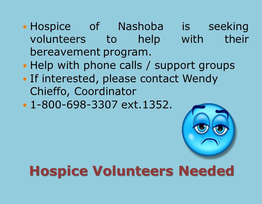 Hospice Volunteers Needed Hospice of Nashoba is seeking volunteers to help with their bereavement program.