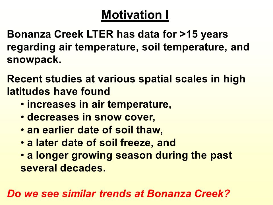 Motivation I Bonanza Creek LTER has data for >15 years regarding air temperature, soil temperature, and snowpack. Recent studies at various spatial sc