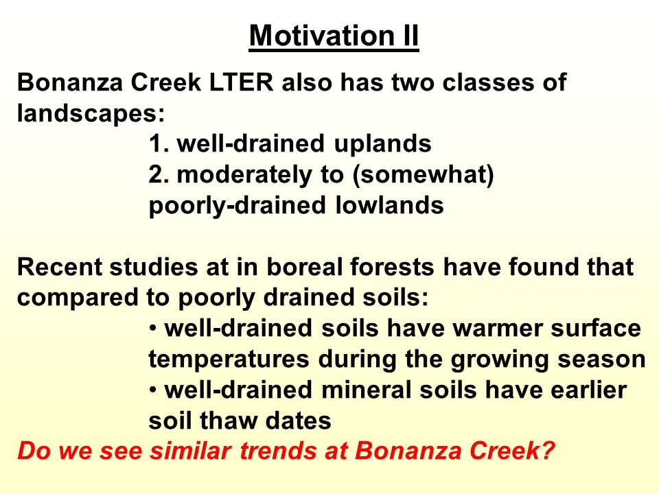 Motivation II Bonanza Creek LTER also has two classes of landscapes: 1. well-drained uplands 2. moderately to (somewhat) poorly-drained lowlands Recen