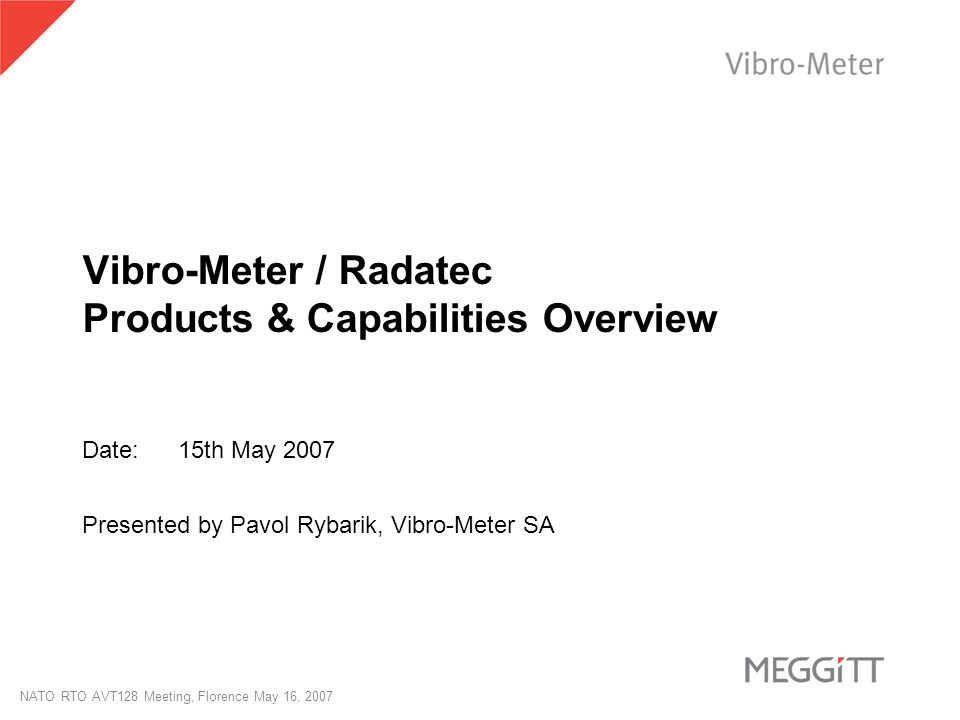 Vibro-Meter / Radatec Products & Capabilities Overview Date:15th May 2007 Presented by Pavol Rybarik, Vibro-Meter SA