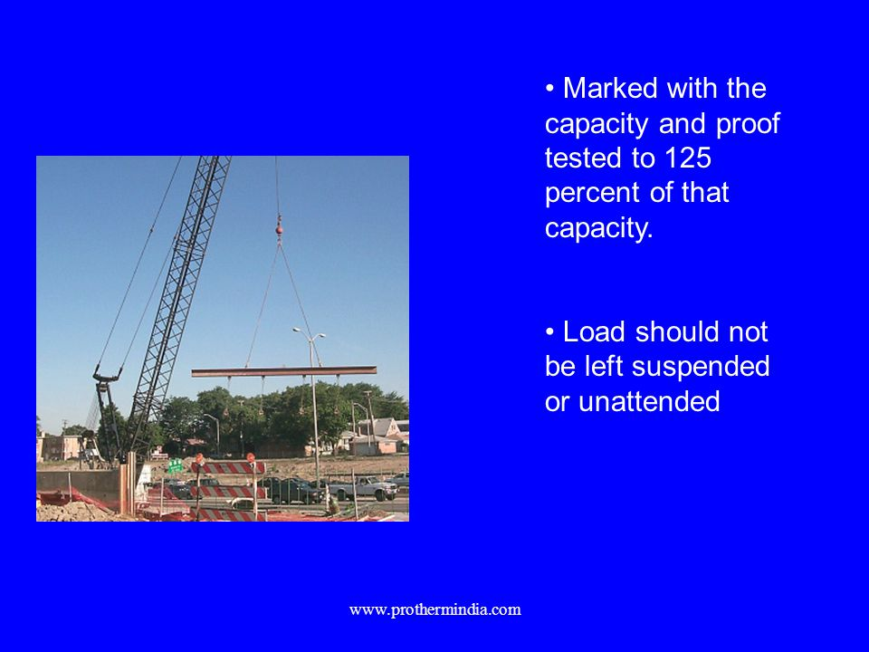 Marked with the capacity and proof tested to 125 percent of that capacity. Load should not be left suspended or unattended www.prothermindia.com