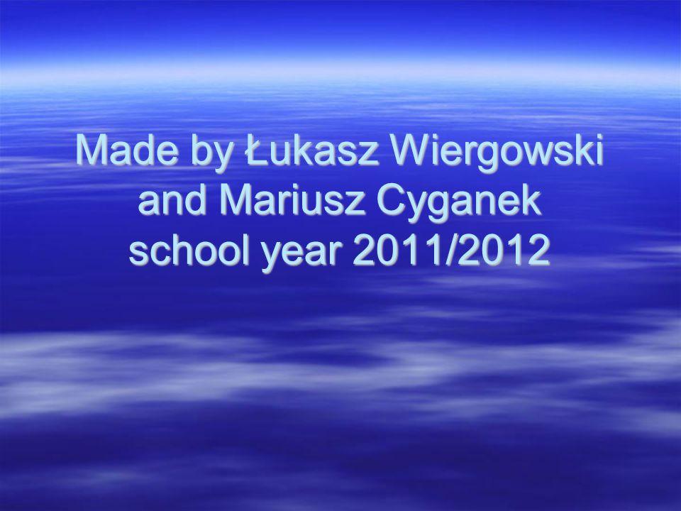 Made by Łukasz Wiergowski and Mariusz Cyganek school year 2011/2012