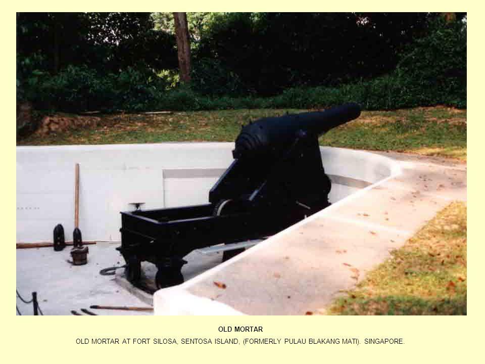 OLD MORTAR OLD MORTAR AT FORT SILOSA, SENTOSA ISLAND, (FORMERLY PULAU BLAKANG MATI). SINGAPORE.