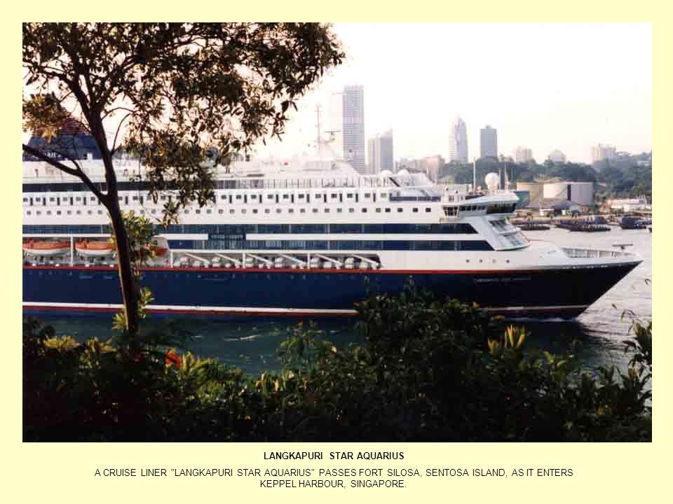 LANGKAPURI STAR AQUARIUS A CRUISE LINER LANGKAPURI STAR AQUARIUS PASSES FORT SILOSA, SENTOSA ISLAND, AS IT ENTERS KEPPEL HARBOUR, SINGAPORE.
