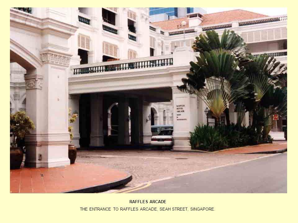 RAFFLES ARCADE THE ENTRANCE TO RAFFLES ARCADE, SEAH STREET, SINGAPORE.
