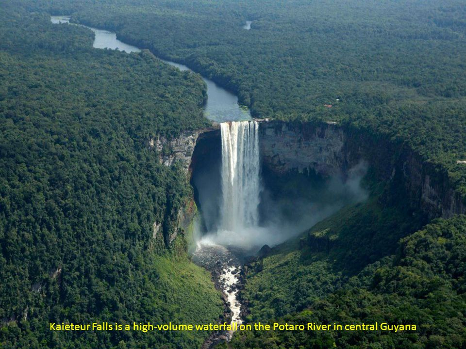 Kaieteur Falls is a high-volume waterfall on the Potaro River in central Guyana