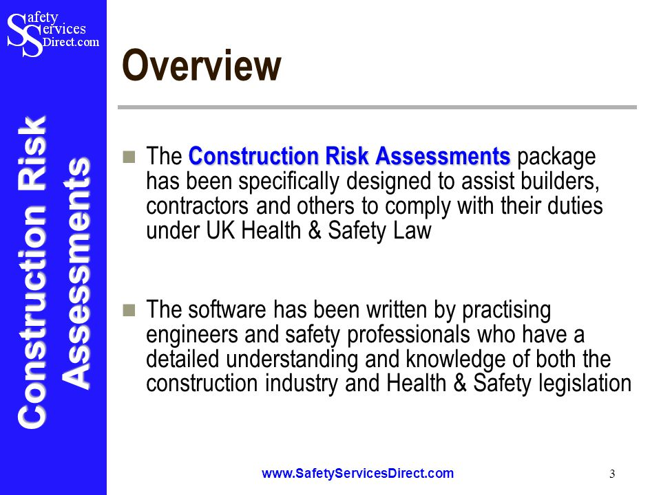 Construction Risk Assessments www.SafetyServicesDirect.com 4 Application and Use Construction Risk Assessment The Construction Risk Assessment package can be used by builders, contractors, site managers, site agents, engineers projects managers and others responsible for the management and coordination of site safety matters The package enables risk assessments to be prepared quickly and efficiently in a professional and cost effective manner, which enables the hazards to be identified and the control measures specified and communicated to those at risk