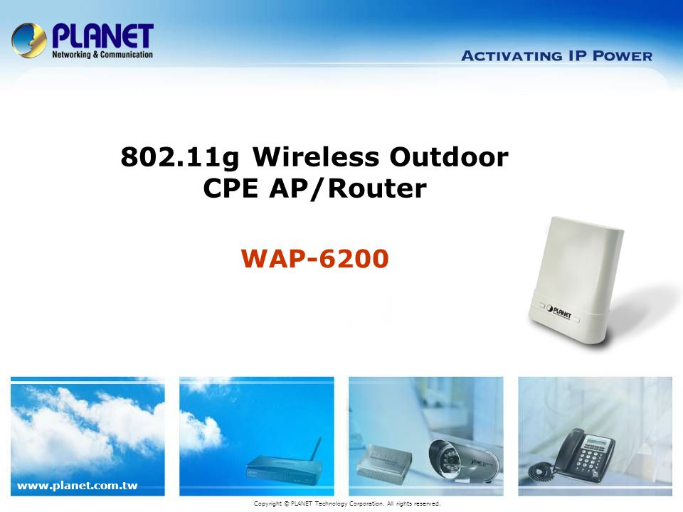 www.planet.com.tw WAP-6200 802.11g Wireless Outdoor CPE AP/Router Copyright © PLANET Technology Corporation. All rights reserved.