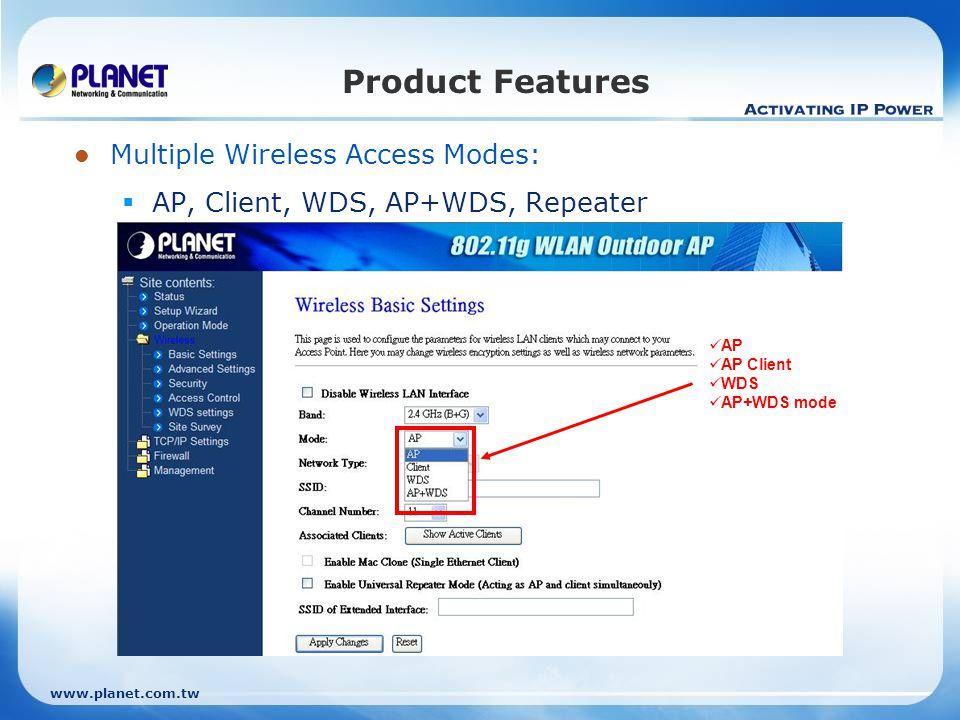 www.planet.com.tw Product Features Multiple Wireless Access Modes: AP, Client, WDS, AP+WDS, Repeater AP AP Client WDS AP+WDS mode