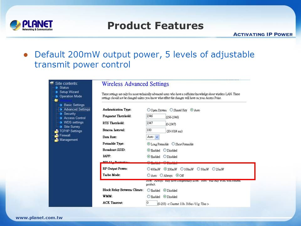 www.planet.com.tw Product Features Default 200mW output power, 5 levels of adjustable transmit power control