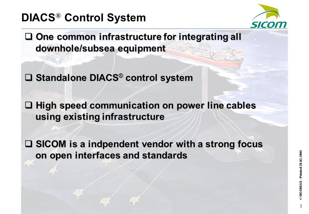 © SICOM AS - Printed 28.02.2005 4 Cost efficient – installation and operation Open interfaces Reliable – robust system Vendor independent High performance Supports IWIS standard DIACS ® System integration