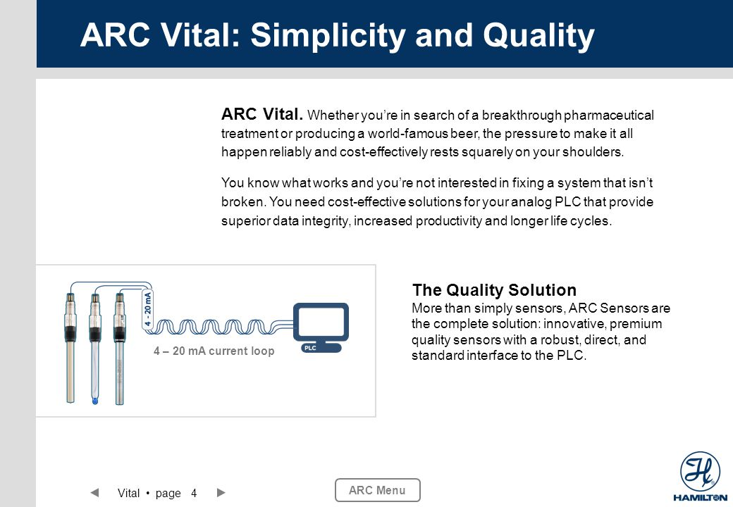 ARC Menu Vital page 4 ARC Vital: Simplicity and Quality 4 – 20 mA current loop ARC Vital. Whether youre in search of a breakthrough pharmaceutical tre