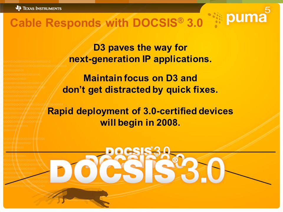 Cable Responds with DOCSIS ® 3.0 Rapid deployment of 3.0-certified devices will begin in 2008.