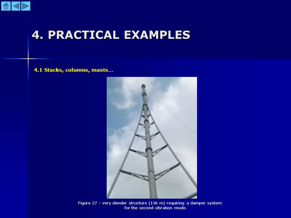 4. PRACTICAL EXAMPLES Figure 27 : very slender structure (136 m) requiring a damper system for the second vibration mode. 4.1 Stacks, columns, masts…